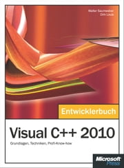 Visual C++ 2010 - Das Entwicklerbuch - Grundlagen, Techniken, Profi-Know-how ebook by Walter Saumweber, Dirk Louis