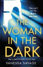 The Woman in the Dark - A haunting, addictive thriller that you won't be able to put down ebook by Vanessa Savage