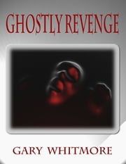 Ghostly Revenge ebook by Gary Whitmore