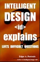 Intelligent Design Explains ebook by Edgar A. Postrado