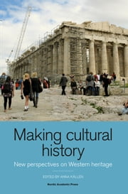Making Cultural History - New Perspectives on Western Heritage ebook by Anna Källén