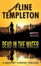 Dead in the Water - A Marjory Fleming Thriller ekitaplar by Aline Templeton