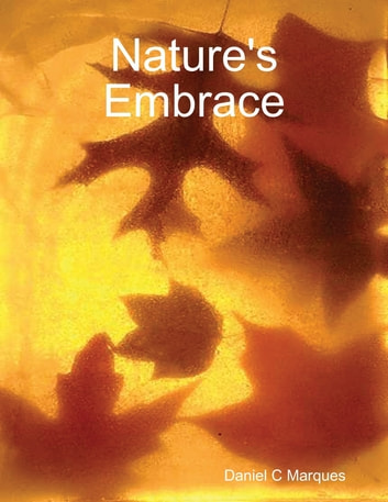 Nature's Embrace ebook by Daniel C Marques