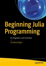 Beginning Julia Programming - For Engineers and Scientists ebook by Sandeep Nagar