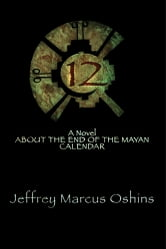 12: A Novel About the End of the Mayan Calendar - Rain is falling everywhere. Mankind is drowning. ebook by Jeffrey Marcus Oshins