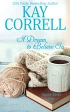 A Dream to Believe In ebook by Kay Correll