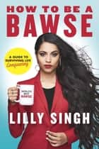 How to Be a Bawse - A Guide to Conquering Life電子書籍 Lilly Singh