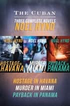 The Cuban - Hostage in Havana, Murder in Miami, Payback in Panama ebook by Noel Hynd