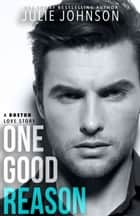 One Good Reason eBook by Julie Johnson