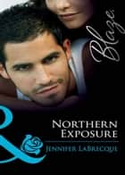 Northern Exposure (Mills & Boon Blaze) (Alaskan Heat, Book 1) ebook by Jennifer LaBrecque