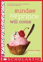 Sundae My Prince Will Come: A Wish Novel ebook by Suzanne Nelson