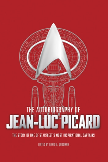 The Autobiography of Jean-Luc Picard ebook by David A. Goodman