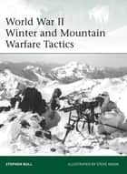 World War II Winter and Mountain Warfare Tactics ebook by Dr Stephen Bull, Mr Steve Noon