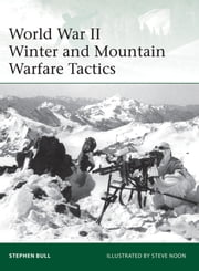 World War II Winter and Mountain Warfare Tactics ebook by Dr Stephen Bull,Mr Steve Noon