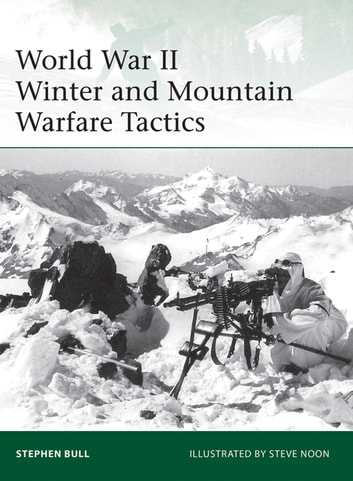 World War II Winter and Mountain Warfare Tactics ebook by Dr Stephen Bull