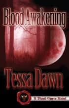 Blood Awakening - A Blood Curse Novel ebook by Tessa Dawn