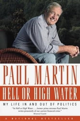 Hell or High Water - My Life in and out of Politics ebook by Paul Martin