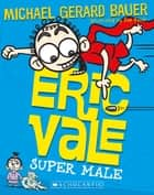 Eric Vale: Super Male ebook by Michael Gerard Bauer