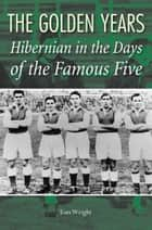 Hibernian in the Days of the Famous Five ebook by Tom Wright