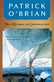 The Nutmeg of Consolation (Vol. Book 14) (Aubrey/Maturin Novels) ebook by Patrick O'Brian