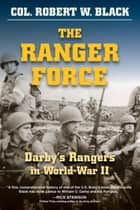 The Ranger Force - Darby's Rangers in World War II ebook by Robert W. Black