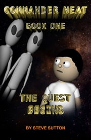 Commander Neat: Book One - The Quest Begins ebook by Steve Sutton