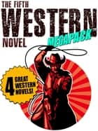 The Fifth Western Novel MEGAPACK ®: 4 Novels of the Old West ebook by Walter A. Tompkins, Allan K. Echols, Dean Owen,...