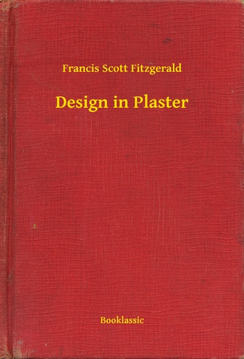 Design in Plaster ebook by Francis Scott Fitzgerald