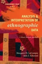 Analysis and Interpretation of Ethnographic Data - A Mixed Methods Approach ebook by Jean J. Schensul, Institute for Community Research, Margaret D. LeCompte,...