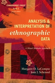 Analysis and Interpretation of Ethnographic Data - A Mixed Methods Approach ebook by Jean J. Schensul, Institute for Community Research,Margaret D. LeCompte, University of Colorado, Boulder