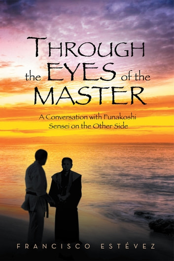 Through the Eyes of the Master ebook by Francisco Estévez