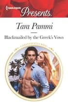 Blackmailed by the Greek's Vows - A Marriage of Convenience Romance ebook by Tara Pammi