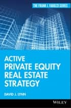 Active Private Equity Real Estate Strategy ebook by David J. Lynn