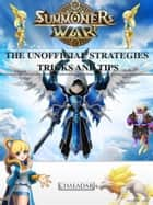 Summoners War the Unofficial Strategies Tricks and Tips ebook by Chaladar
