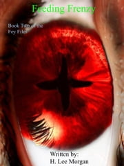 Feeding Frenzy (Book Two of The Fey Files) ebook by H. Lee Morgan Jr
