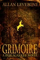 Grimoire - Paskagankee ebook by Allan Leverone