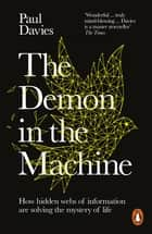 The Demon in the Machine - How Hidden Webs of Information Are Finally Solving the Mystery of Life ebook by Paul Davies