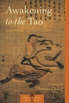 Awakening to the Tao ebook by Liu I-ming,Thomas Cleary