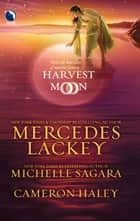 Harvest Moon: A Tangled Web / Cast in Moonlight / Retribution ebook by Mercedes Lackey, Michelle Sagara, Cameron Haley