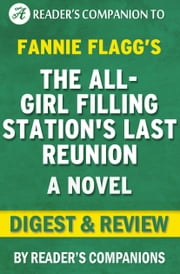 The All-Girl Filling Station's Last Reunion: A Novel by Fannie Flagg | Digest & Review ebook by Reader Companions