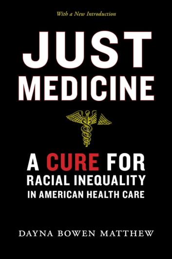 Just Medicine - A Cure for Racial Inequality in American Health Care eBook by Dayna Bowen Matthew
