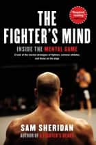 The Fighter's Mind ebook by Sam Sheridan