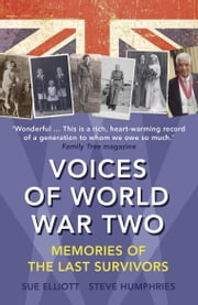 Voices of World War Two - Memories of the Last Survivors ebook by Sue Elliott,Steve Humphries