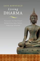 Living Dharma: Teachings and Meditation Instructions from Twelve Theravada Masters - Teachings and Meditation Instructions from Twelve Theravada Masters ebook by Jack Kornfield,Ram Dass,Chogyam Trungpa