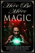 Here Be More Magic ebook by