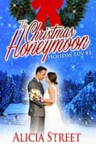 The Christmas Honeymoon (A Holiday Luv novella) ebook by Alicia Street