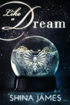 Like a Dream ebook by Shina James