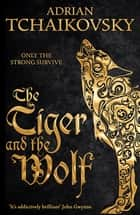 The Tiger and the Wolf: Echoes of the Fall 1 ebook by Adrian Tchaikovsky