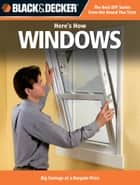 Black & Decker Here's How Windows: Big Savings at a Bargain Price ebook by Editors of CPi