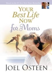 Your Best Life Now for Moms ebook by Joel Osteen